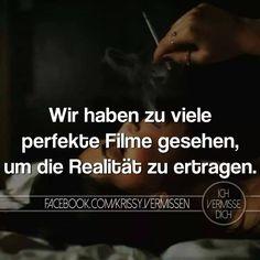 'Wir haben zu viele perfekte Filme gesehen, um die Realität zu ertragen.' ~