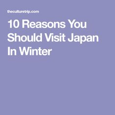 10 Reasons You Should Visit Japan In Winter