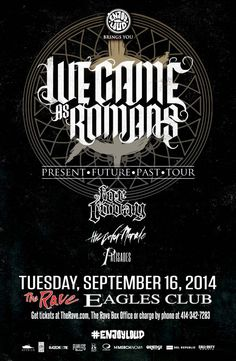Atticus presents Present, Future and Past Tour WE CAME AS ROMANS with For Today, The Color Morale, Palisades Tuesday, September 16, 2014 at 7:30pm (doors scheduled to open at 6:30pm) The Rave/Eagles Club - Milwaukee WI All Ages / 21+ to Drink  Purchase tickets at http://tickets.therave.com, www.eTix.com, charge by phone at 414-342-7283, or visit our box office at 2401 W. Wisconsin Avenue in Milwaukee. Box office and charge by phone hours are Mon-Sat 10am-6pm.