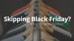 Are consumers planning to skip out on Black Friday this year? Read all about what's #TrendingOnTheWeb—http://bit.ly/2dqK756