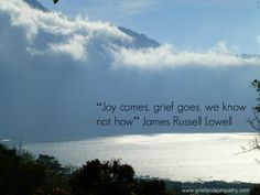 Joy Comes, Grief Goes, by James Russell Lowell