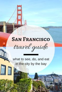 San Francisco Travel Guide >> what to see, do, and eat in the city by the Bay.  | apassionandapassp...