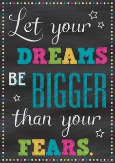 Let Your Dreams Be Bigger Than Your Fears Poster - Inspire and motivate kids of all ages. Brightens any classroom! Poster measures 13 x Inspire and motivate kids of all ages. Brightens any classroom! Chalkboard Classroom, Classroom Bulletin Boards, Classroom Themes, School Classroom, English Classroom Posters, Kindergarten Bulletin Boards, Holiday Classrooms, Preschool Bulletin, Class Decoration