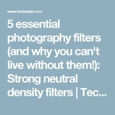 5 essential photography filters (and why you can't live without them!): Strong neutral density filters | TechRadar