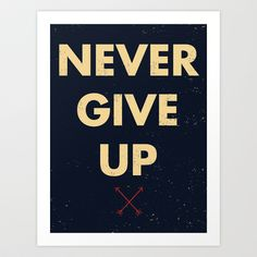 Never Give Up Art Print by Zach Terrell - $17.00
