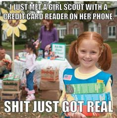 I remember being a Girl Scout and they always said sorry no cash on me... whats your excuse now?! Lol.