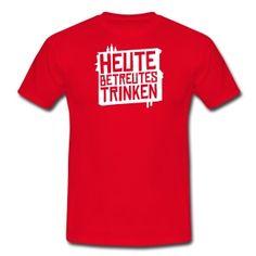 Heute Betreutes Trinken - Party Shirt Spreadshirt T-Shirts