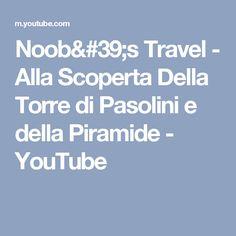 Noob's Travel - Alla Scoperta Della Torre di Pasolini e della Piramide - YouTube