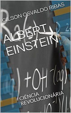 Amazon.com.br eBooks Kindle: ALBERT EINSTEIN: CIÊNCIA REVOLUCIONÁRIA, GILSON OSVALDO RIBAS