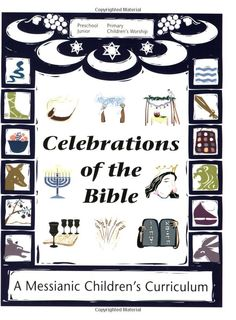 Celebrations of the Bible: A Messianic Children's Curriculum: Messianic Jewish Resources International
