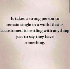 It takes a strong person to remain single. single all the way :) mhm Now Quotes, Great Quotes, Quotes To Live By, Motivational Quotes, Life Quotes, Inspirational Quotes, Inspirierender Text, Beau Message, Relationship Quotes