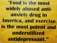 """Fit Motivation: """"Food is the most widely abused anti-anxiety drug in America, and exercise is the most potent and underutilized antidepressant. Laura Lee, Bon Appetit, Health And Wellness, Health Fitness, Mental Health, Health Tips, Fitness Fun, Fitness Tips, Extreme Fitness"""
