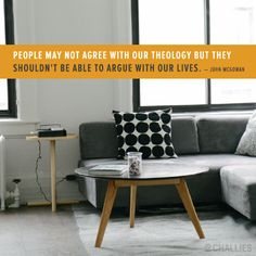 """""""People may not agree with our theology but they shouldn't be able to argue with our lives."""" (John McGowan)"""