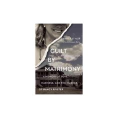 Guilt By Matrimony : A Memoir of Love, Madness, and the Murder of Nancy Pfister (Paperback) (Nancy