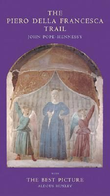 Thousands-of-travelers-visit-Tuscany-and-Umbria-each-year-to-follow-the-Piero-della-Francesca-Trail-John-Pope-Hennessy-examines-each-work-of-Piero-della-Francesca-Included-is-Aldous-Huxleys-essay-The-Best-Picture-which-inspired-Pope-Hennessy-to-seek-out-these-paintings-and-frescoes-56-photos
