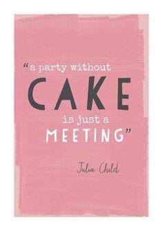 You always need cake!