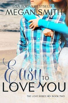 Easy To Love You (The Love Series) by Megan Smith, http://www.amazon.com/dp/B00E9E3K3M/ref=cm_sw_r_pi_dp_jSA.rb0G5EQM7