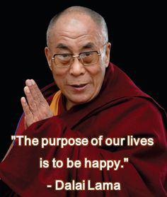"""""""The purpose of our lives is to be happy."""""""