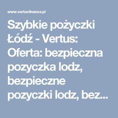 Szybkie pożyczki Łódź - Vertus: Oferta: bezpieczna pozyczka lodz, bezpieczne pozyczki lodz, bezpieczny kredyt lodz, dobry kredyt lodz, konsolidacja, konsolidacja lodz, kredyt bankowy lodz, kredyt dla firm, kredyt dla firmy, kredyt dla firmy lodz, kredyt firmowy, kredyt firmowy lodz, kredyt gotówkowy, kredyt gotówkowy lodz, kredyt konsolidacyjny, kredyt konsolidacyjny lodz, kredyt lodz, kredyt od reki lodz, kredyty firmowe, kredyty firmowe lodz, kredyty gotowkowe, kredyty gotowkowe lodz…