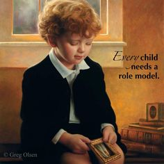 "Every child needs a role model. (""I'm Trying to Be Like Jesus"" by Greg Olsen)"
