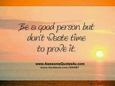 U dnt need to prove it to anyone bt urself...