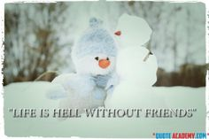 Life is HELL Without FRIENDS. #Quoteacademy