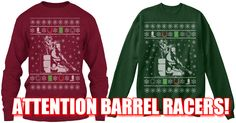 ATTENTION Barrel Racers.  The NEW Barrel Racers UGLY Christmas Sweater is Now available.  Available in Long Sleeve Or Sweatshirt styles.  Many Colors.  #horses #pony #equine #horse #equestrian #equine #horseshow #showjumping #thoroughbred #hunterjumper #equestrianphotography #barrels #barrelracing #barrelracer #quarterhorse #horsebackriding