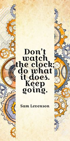 """""""Don't watch the clock; do what it does. Keep going."""" Sam Levenson 157/365"""