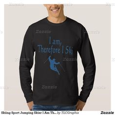 Skiing Sport Jumping Skier I Am Therefore I Ski T Shirts