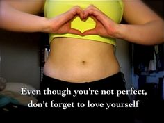 Even though you're not perfect, don't forget to love yourself.