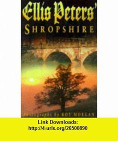 Ellis Peters Shropshire (9780750921480) Ellis Peters, Roy Morgan , ISBN-10: 075092148X  , ISBN-13: 978-0750921480 ,  , tutorials , pdf , ebook , torrent , downloads , rapidshare , filesonic , hotfile , megaupload , fileserve