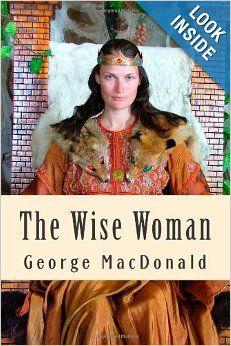 The Wise Woman: George MacDonald: 9781484134269: Amazon.com: Books