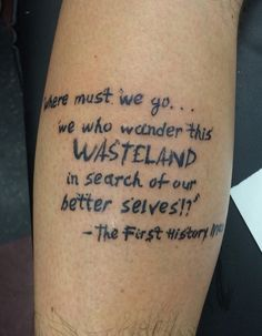 """Where must we go... We who wander this wasteland in search of our better selves."" -The First History Man My (2nd) Mad Max inspired tattoo on my left calf."