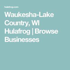 Waukesha-Lake Country, WI  Hulafrog | Browse Businesses