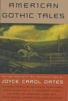 Joyce Carol Oates has a special perspective on the gothic in American short fiction, at least partially because her own horror yarns rank on the spine-tingling chart with the masters. She is able to s