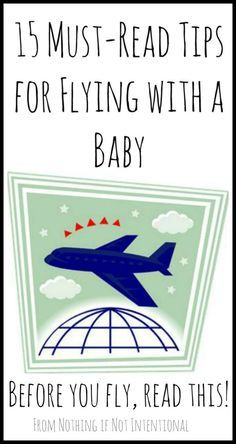 15 must read tips for flying with a baby. Have you heard the one about the water? Gross!