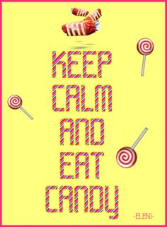 KEEP CALM AND EAT CANDY - created by eleni