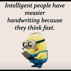 Intelligent People Have Messier Handwriting Because They Think Fast minion minions minion quotes funny minion quotes minion quotes and sayings