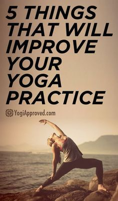 5 Simple Things That Will Improve Your Yoga Practice.