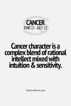 Cancer character is a complex blend of rational intelligence with intuition & sensitivity.