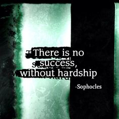 There is no success, without hardship