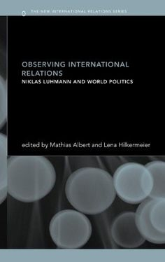 Observing International Relations:Niklas Luhmann and World Politics