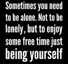 I'm not lonely, I like being alone
