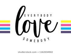 Tee print with slogan. Typography for t shirt. Everybody love somebody. Slogan Tee, Tee Shirts, Tees, Rasta Art, Theme Words, Typography, Lettering, Portfolio, Graphic Design Inspiration
