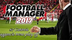 Football manager 2017 #7 Catania aggancio treno play off