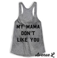 My Mama Don't Like You Racerback Tank