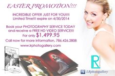 EASTER PROMOTION!!!  INCREDIBLE OFFER JUST FOR YOU!!!! Limited Time!!! expire on 4/30/2014  Book your PHOTOGRAPHY SERVICE TODAY and receive a FREE HD VIDEO SERVICE!!! For only $1,499.95 Call now for more information, LR PHOTOGALLERY 786.426.2808 www.lrphotogallery.com