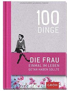 """Das Geschenkbuch """"100 Dinge, die eine FRAU einmal im Leben getan haben sollte"""" ist eine schöne Geschenkidee für Frauen zu jedem Anlass."""