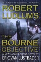 Robert Ludlum's The Bourne objective : a new Jason Bourne novel by Lustbader, Eric.