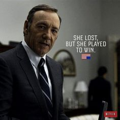 "House of Cards quotes van Kevin Spacey aka Frank Underwood."" She lost, but she played to win"" #HouseofCards"